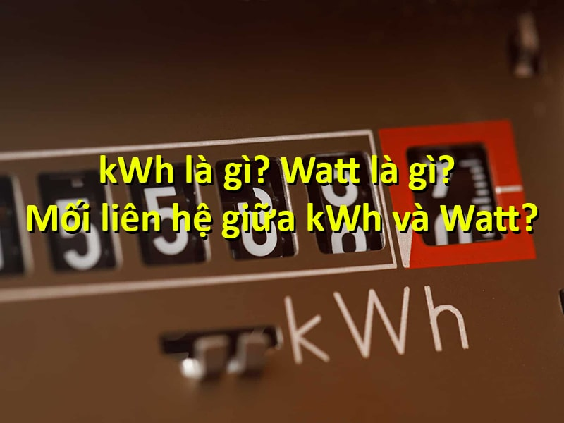 kWh là gì Watt là gì mối liên hệ giữa kWh và Watt