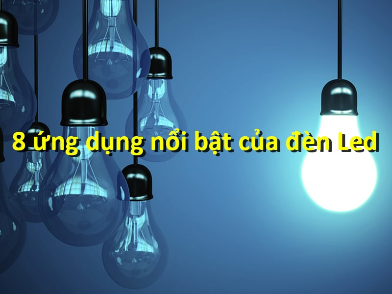 8 ứng dụng nổi bật của đèn led trong cuộc sống ngày nay