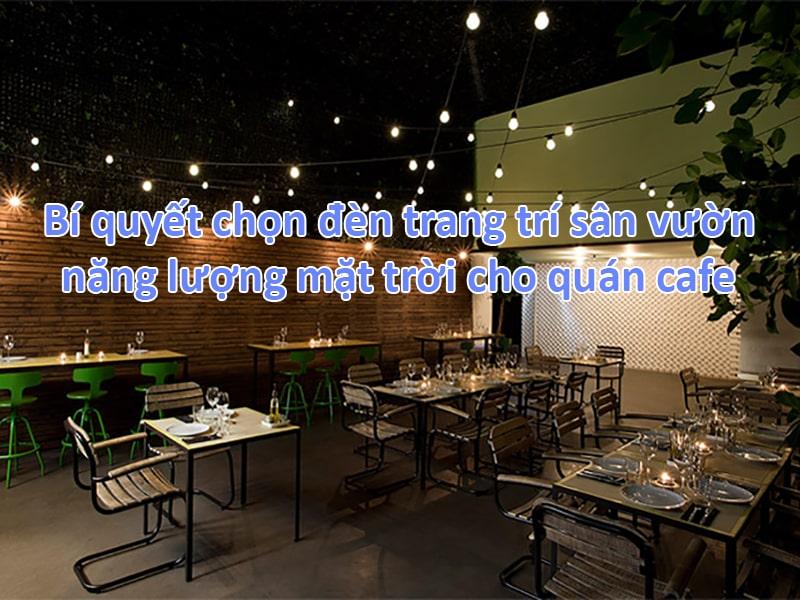 bật mí 3 bí quyết chọn đèn trang trí sân vườn năng lượng mặt trời cho quán cafe