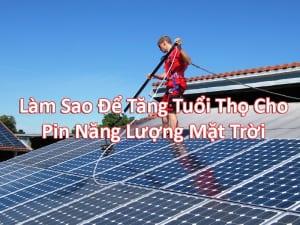 làm sao để tăng tuổi thọ cho pin năng lượng mặt trời